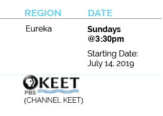 Eureka PBS North Coast Public Media - KEET Channel 11 - Sundays @3:30pm, Starting July 14, 2019