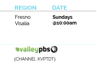 Fresno - Visalia- Valley PBS - CHANNEL KVPTDT Sundays @10am